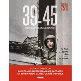 39-45 (ÉDITION 75 ANS) - LE GRAND ATLAS DE LA SECONDE GUERRE MONDIALE