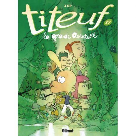 TITEUF - LA GRANDE AVENTURE TOME 17