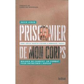 PRISONNIER DE MON CORPS - MALADIE DE CHARCOT - UN COMBAT ESPOIR