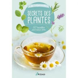 SECRETS DES PLANTES - 60 RECETTES POUR MIEUX VIVRE