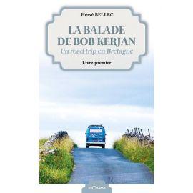 LA BALADE DE BOB KERJAN UN ROAD TRIP EN BRETAGNE  LIVRE 1ER