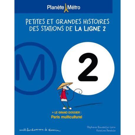 PLANETE METRO LIGNE 2 - PETITES ET GRANDES HISTOIRES DES STATIONS
