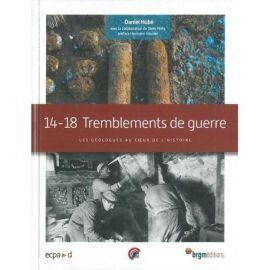 14 -18 : TREMBLEMENTS DE GUERRE LES GEOLOGUES AU COEUR L'HISTOIRE