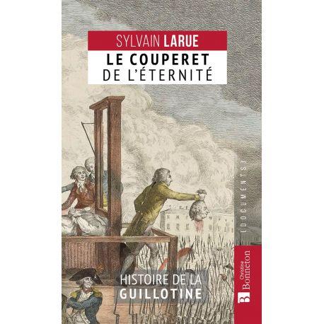 LE COUPERET DE L'ÉTERNITÉ HISTOIRE DE LA GUILLOTINE