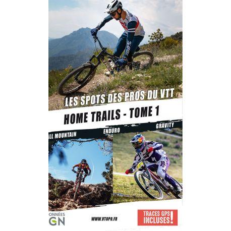 HOME TRAILS - TOME 1  LES SPOTS DES PROS DU VTT