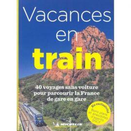 VACANCES EN TRAIN  40 VOYAGES SANS VOITURE POUR PARCOURIR LA FRANCE