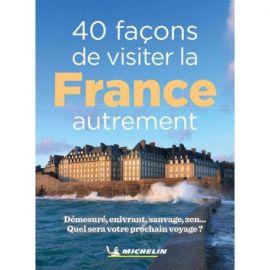 40 FACONS DE VISITER LA FRANCE AUTREMENT
