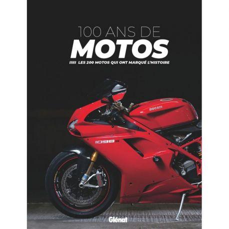 100 ANS DE MOTOS  LES 200 MOTOS QUI ONT MARQUE L'HISTOIRE